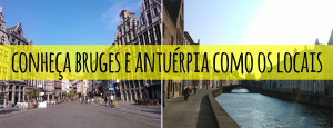 Act like a local – Bruges e Antuérpia
