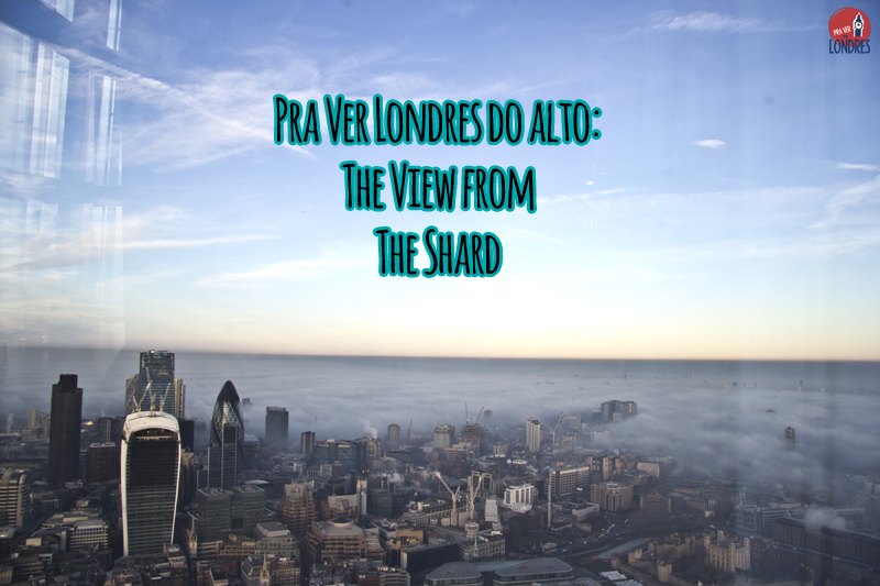 Pra Ver Londres do alto - The View from The Shard-