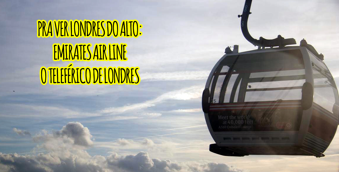 Pra Ver Londres do alto: Emirates Air Line, o teleférico de Londres (+vídeo)